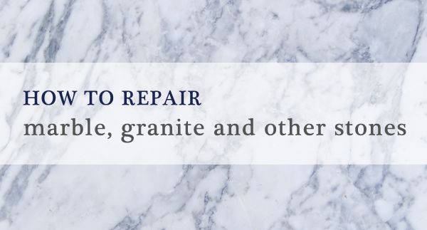 how to repair marble, granite and other stones